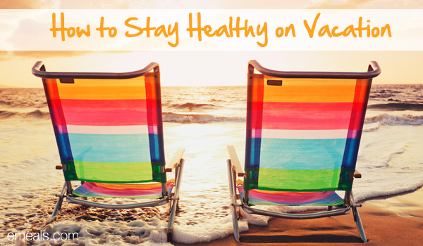 5 Tips to Stay Healthy on Vacation