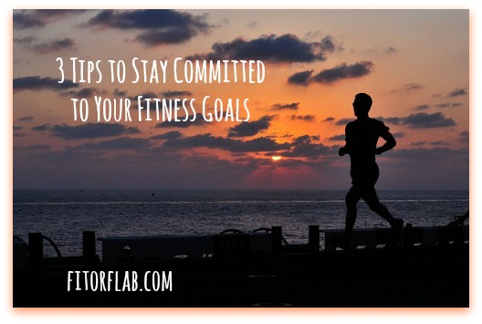 3 Tips to Stay Committed to Your Fitness Goals